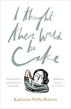 I Thought There Would Be Cake by Katharine Welby-Roberts Book Of Life, The Book, So Little Time, No Time For Me, Living With Depression, Power Of Social Media, Religious Books, Mental And Emotional Health, Comfort And Joy
