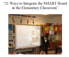 PTO 4: Welcome to a document that explains 21 Ways to Integrate the SMARTboard in the Elementary Classroom! Not only does it apply knowledge in meaningful ways, but it provides webistes for further resources.