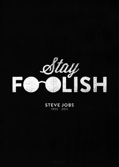 Saty foolish. Steve Jobs