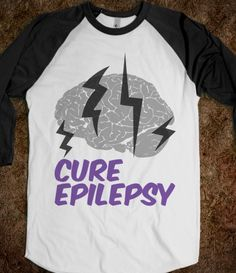 Cure Epilepsy....want one of these shirts!