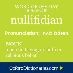 nullifidian (noun): a person having no faith or religious belief. Word of the Day for 18 March 2015. #WOTD #WordoftheDay #nullifidian