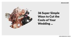 36 Super Simple 🙌 Ways to Cut ✂️ the Costs 💸 of Your Wedding 👰 ...