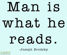 """Man is what he reads."" -Joseph Brodsky  More education-related quotes here."