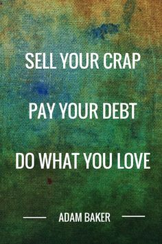 Sell your crap, pay your debt, do what you love - watch Adam Baker's inspiring TEDx talk on living minimally and debt free.