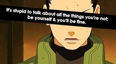 Be yourself! Shikamaru Nara - Naruto Shippuden
