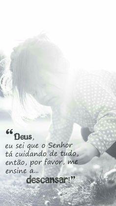 Mi ensina a descansar em ti, oh Senhor!!!