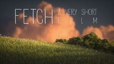 Fetch - 3D animated short film