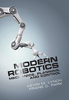 Modern Robotics : Mechanics, Planning and Control by Frank C. Park and Kevin M. Lynch Hardcover) for sale online Robotics Books, Learn Robotics, Robotics Engineering, Mechanical Engineering, Robotics Projects, Automotive Engineering, Electrical Engineering, Data Science, Computer Science