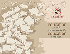 Education is not preparation for life, education is life itself.   #minervaa #educational #organization #schoolstudents