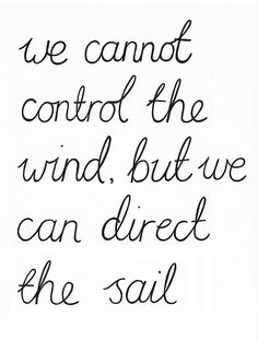 Do you direct your sail in a positive direction?  If not, YOU control that.  We wish you and those around you happiness in your choices!