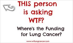 Exactly!! Lung cancer is the #1 killer, yet the least funded!!!! :-(