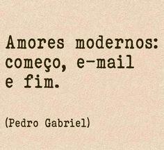 Amores modernos: começo, e-mail e fim. (Pedro Gabriel)
