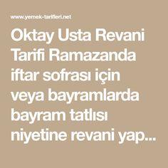 Oktay Usta Revani Tarifi Ramazanda iftar sofrası için veya bayramlarda bayram tatlısı niyetine revani yapmak