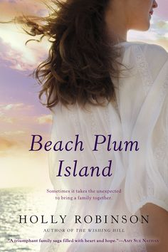 BEACH PLUM ISLAND by Holly Robinson -- the journey to discover a secret that rapidly unravels the very fabric of their entire family…