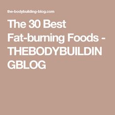 The 30 Best Fat-burning Foods - THEBODYBUILDINGBLOG