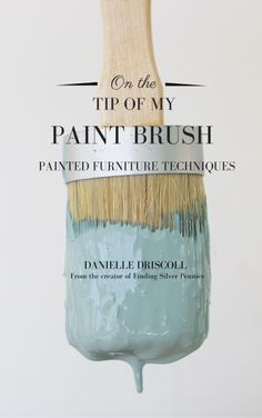 A must read for all painted furniture enthusiasts. On The Tip of My Paint Brush: Painted Furniture Techniques eBook by Danielle Driscoll. www.findingsilverpennies.com