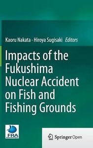 Availability: http://130.157.138.11/record=b3901719~S13 Impacts of the Fukushima Nuclear Accident on Fish and Fishing Grounds.