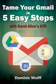 Tame Your #Gmail in 5 Easy Steps with David Allen's GTD: 5-Steps to Organize Your Mail, #ImproveProductivity and #Get ThingsDoneUsingGmail, #GoogleDrive, #GoogleTasks and #GoogleCalendar