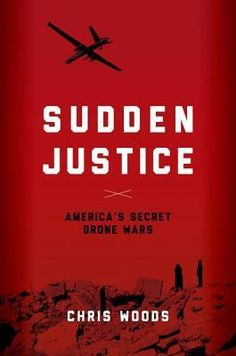 Sudden Justice: America's Secret Drone Wars by Christopher Woods
