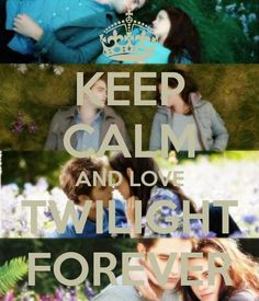 KEEP CALM AND LOVE TWILIGHT FOREVER