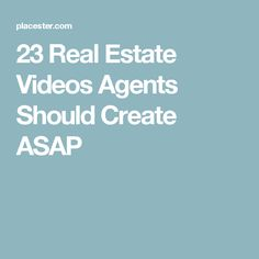 23 Real Estate Videos Agents Should Create ASAP
