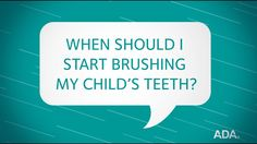 The American Dental Association has created informative videos called Ask the Dentist. Here is their video on: 'When Should I Start Brushing My Child's Teeth? Dental Sedation, Sedation Dentistry, Implant Dentistry, Cosmetic Dentistry, Dental Implants, Emergency Dental Care, Preventive Dentistry, Gum Disease Treatment, Dental Fillings