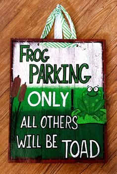 """Painted Quote""""Frog Parking Only,Others Will Be Toad""""15.5x19 Wood by AmyKsKreations on Etsy"""