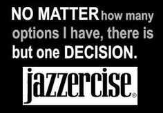 No Matter How Many Options I Have, There Is But One Decision... Jazzercise!  Come visit Lakes Area Jazzercise in Walled Lake, MI and dance your way to a better body!  Feel free to call (248) 722-4095 or visit our website www.jazzercise.com to find out more information!