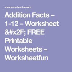 Addition Facts – 1-12 – Worksheet / FREE Printable Worksheets – Worksheetfun