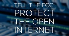 Tell the FCC: Protect the Open Internet