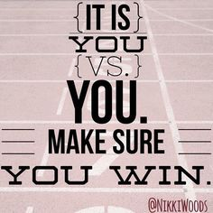 YOU are you're only competition. Focus on YOUR race ... #356DaysOfAwesome