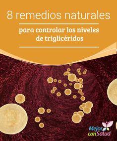 8 remedios naturales para controlar los niveles de triglicéridos  Los triglicéridos son el principal lípido que transporta el organismo y, por lo tanto, desempeñan un papel fundamental para la salud.