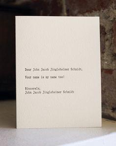 dear john jacob jingleheimer schmidt. letterpress card. $4.50, via Etsy.