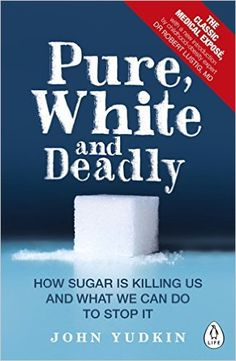 Pure, White and Deadly: How Sugar Is Killing Us and What We Can Do to Stop It: Amazon.co.uk: John Yudkin, Robert Lustig: 9780241257456: Books
