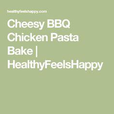 Cheesy BBQ Chicken Pasta Bake   HealthyFeelsHappy