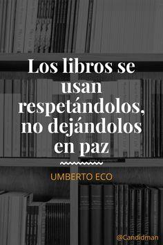 """""""Los #Libros se usan respetándolos no dejándolos en paz"""". #UmbertoEco #FrasesCelebres @candidman"""