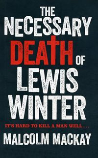 The Necessary Death of Lewis Winter - Malcolm Mackay - a Debut Crime Fiction novel short listed for the CWA John Creasey Dagger 2013. Winner to be announced 24th October.
