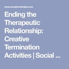 Ending the Therapeutic Relationship: Creative Termination Activities | Social Work Helper