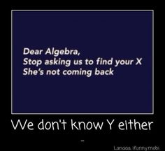 Seriously, solve your own problems! (algebra is heartbroken)