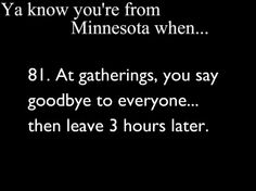 Ya Know You're From Minnesota When, Don'tcha know, it's called the Minnesota Goodbye!