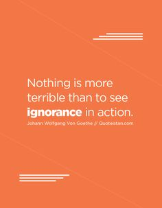 Nothing is more terrible than to see ignorance in action. Ignorance Quotes, Favorite Quotes, Best Quotes, Being Ignored Quotes, Relationship Quotes, Life Quotes, Law Of Attraction Quotes, Motivation, Be Yourself Quotes