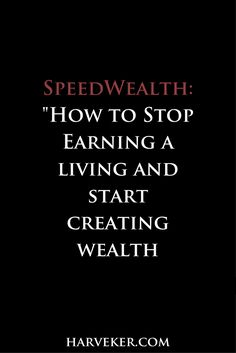SpeedWealth: How To Stop Earning A Living And Start Creating Wealth Creating Wealth, My Motto, Your Freedom, New Edition, Lots Of Money, Financial Planning, Money Management, Personal Finance, Abundance