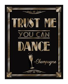 Printable TRUST ME-you can dance-Champagne-Great Gatsby/1920's theme -5 sizes instant download digital file - DIY - black and glitter gold