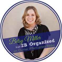 Professional Organizer Betsy Miller Shares Her Secrets With Clutter Interrupted Radio