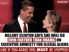 During a campaign stop, Hillary Clinton said she would go even farther than Obama in using executive authority to grant amnesty to illegal aliens!