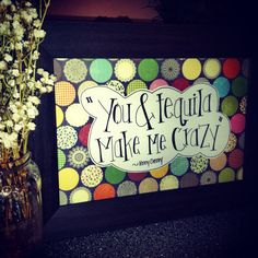 """""""You & Tequila make me cRaZy"""" Will love this on the game room wall after colors picked when pool table is in place."""