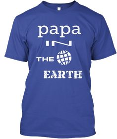 Discover Papa In The Earth T-Shirt, a custom product made just for you by Teespring. - Papa In The Earth Earth, Mens Tops, T Shirt, Supreme T Shirt, Tee Shirt, Tee, Mother Goddess, World, The World