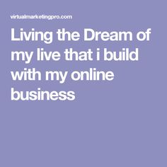 Living the Dream of my live that i build with my online business