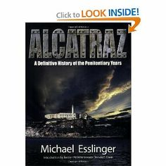 Alcatraz: A Definitive History of the Penitentiary Years by Michael Esslinger