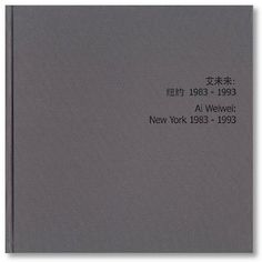 new york photographs 1983-1993: ai weiwei • w/ essays by rongrong, christophe mao, john tancock, stephanie h. tung + alison klayman